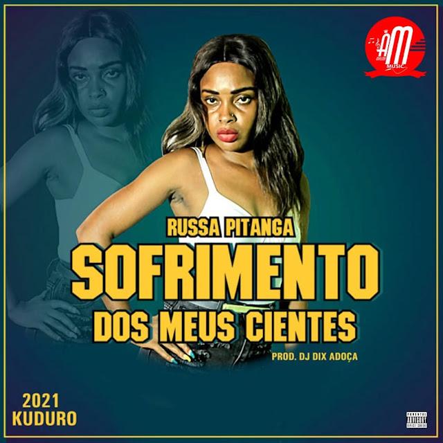 Russa Pitanga - Sofrimento Dos Meus Cientes (Kuduro) [Prod. Dj Dix]