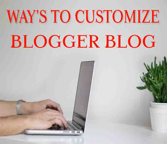 11 Tips to Customize a Blogger Blog 2020
