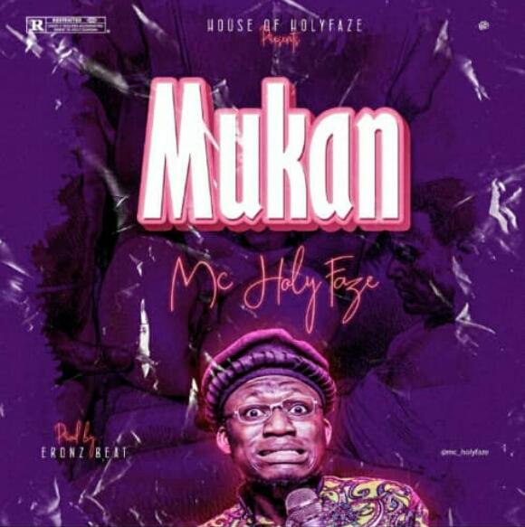 MUSIC: Mc Holyfaze – Mukan