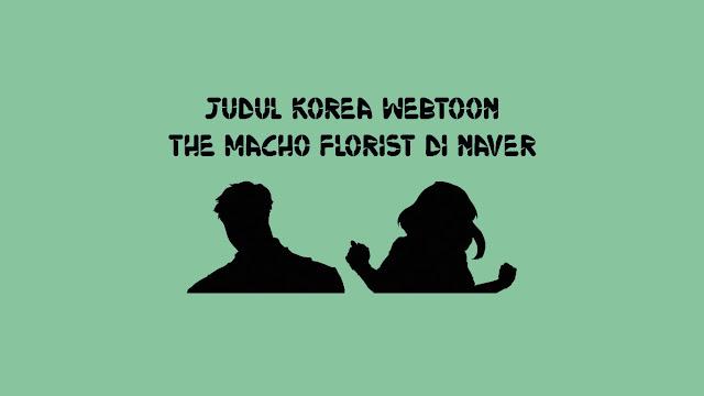 Judul Korea Webtoon The Macho Florist di Naver