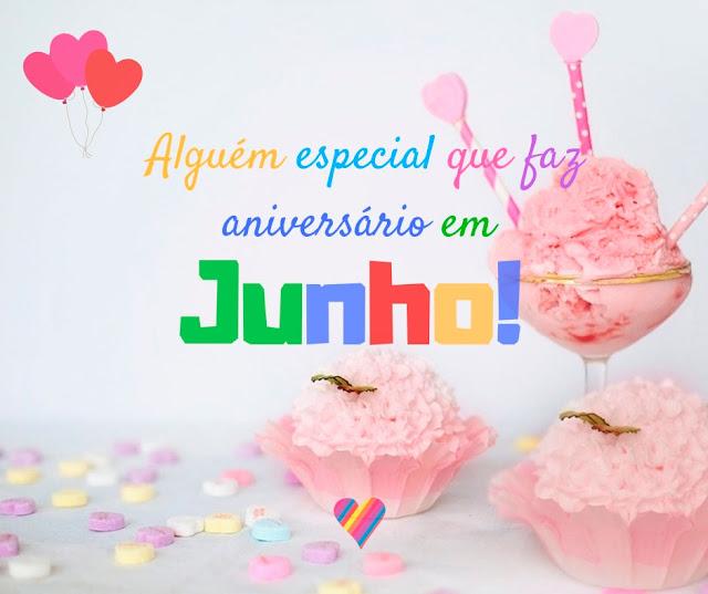 Alguém especial que faz aniversario em Junho!  Mensagens de Feliz Aniversario