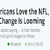 Americans Love the NFL, But Change Is Looming  #infographic