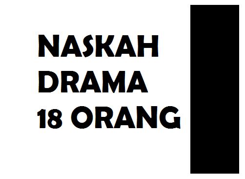 Contoh Naskah Drama/Teater untuk 18 Orang Pemain