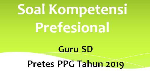 Soal Latihan Kompetensi Profesional Guru Sd Pretest Ppg Tahun 2019 Bagian Ii Robihartoni
