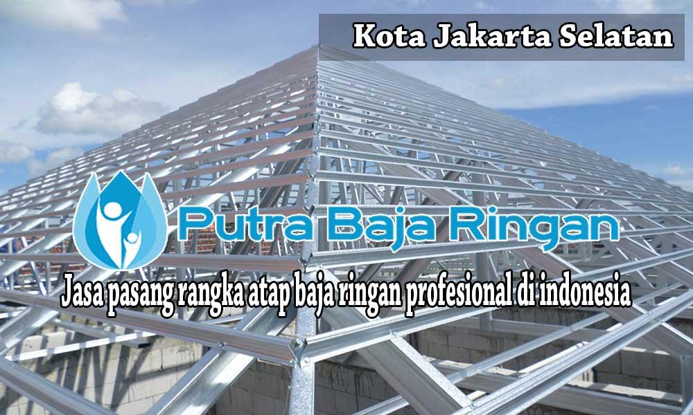 Pasang Baja Ringan Jakarta Selatan, Jasa Pasang Baja Ringan Jakarta Selatan, Jasa Pasang Rangka Atap Baja Ringan Jakarta Selatan