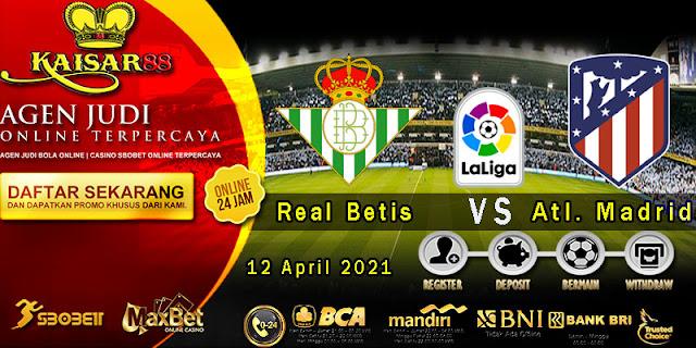 Prediksi Bola Terpercaya Liga Spanyol Real Betis vs Atl. Madrid 12 April 2021