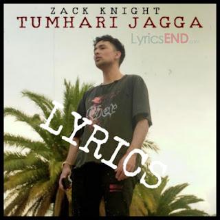 Tumhari Jagga Lyrics - Zack Knight Indian Pop (2019)