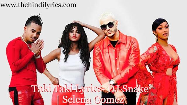 Taki Taki Lyrics- DJ Snake  Selena Gomez