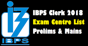 IBPS Clerk 2018 | Exam Centre List | Prelims & Mains