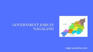 Govt Jobs in Nagaland(NL)- Rojgar Samachar