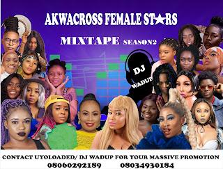 MIXTAPE: DJ Wadup - AkwaCross Female Stars Mix (SEASON 2)   @ItNotoriousDJWadup