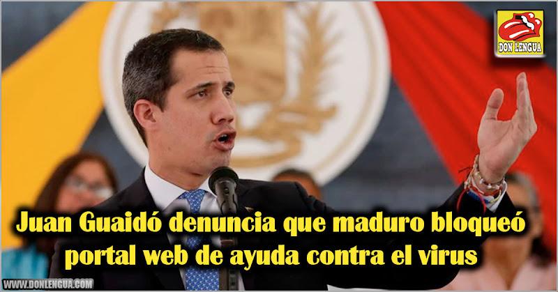 Juan Guaidó denuncia que maduro bloqueó portal web de ayuda contra el virus