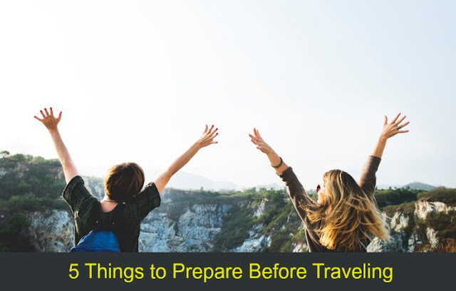 5 Things to Prepare Before Traveling