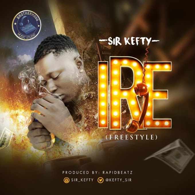 "Download MP3: Sir Kefty ""IRE"" [Freestyle]"