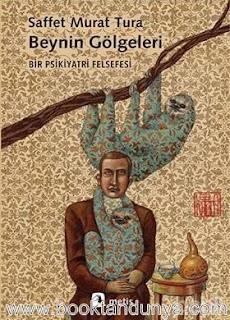 Saffet Murat Tura - Beynin Gölgeleri : Bir Psikiyatri Felsefesi