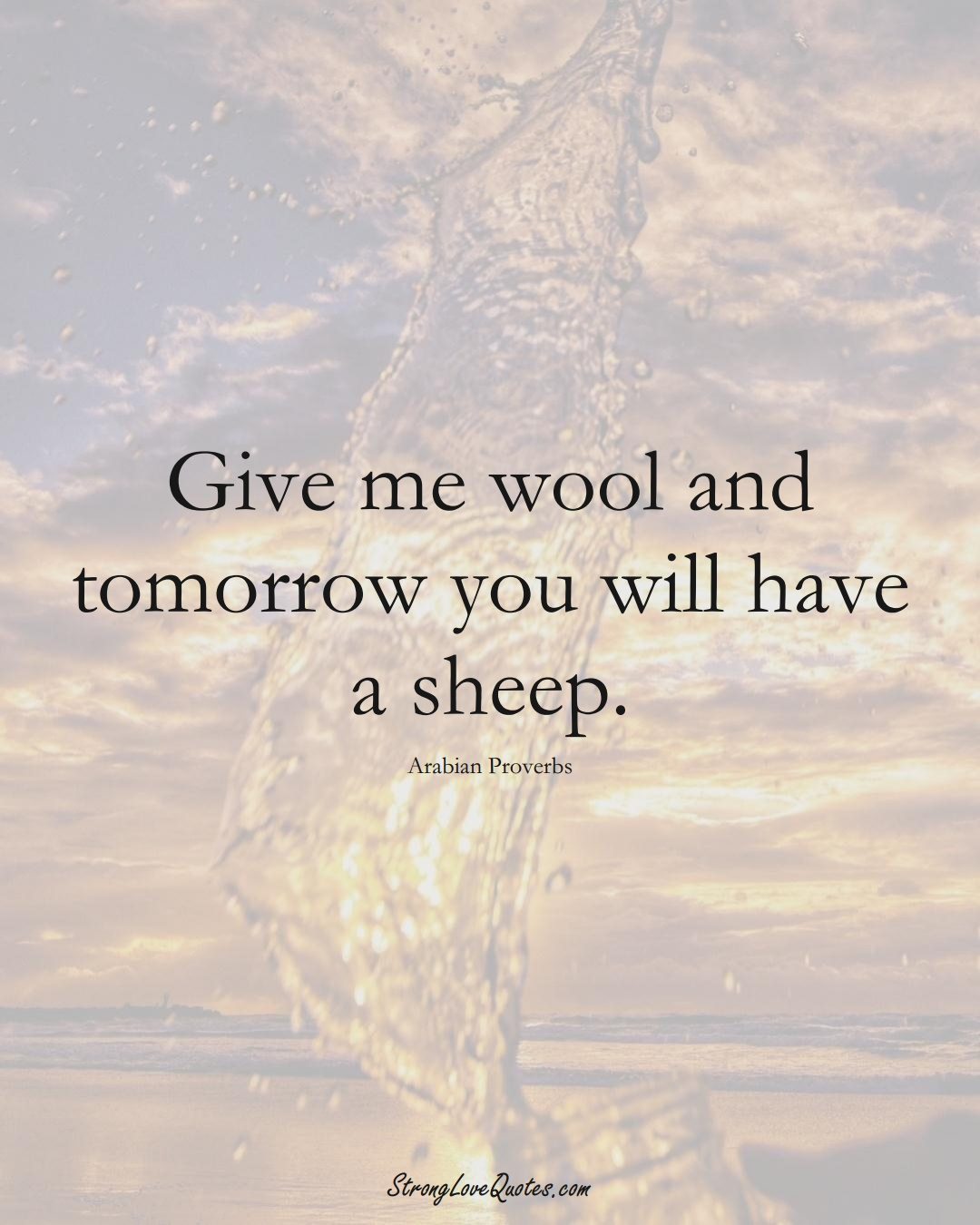 Give me wool and tomorrow you will have a sheep. (Arabian Sayings);  #aVarietyofCulturesSayings