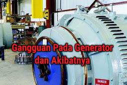 Gangguan - Gangguan Pada Generator dan Akibatnya | DUNIA PEMBANGKIT LISTRIK