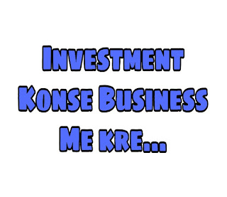 Investment konse business me kre