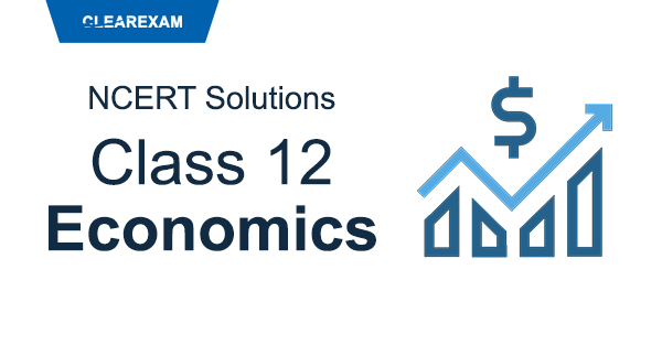 NCERT Solutions Class 12 Economics