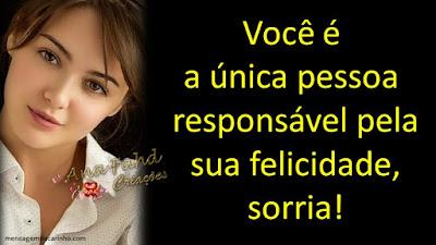 Você é a única pessoa responsável pela sua felicidade, sorria!