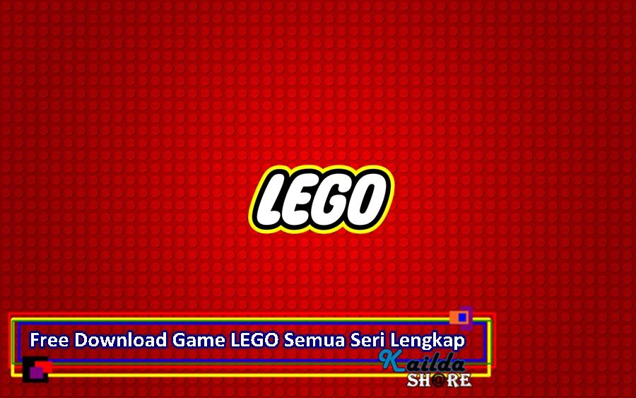 Free Download Gratis Game LEGO Semua Seri Lengkap untuk