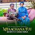 AUDIO | Bahati Ft Diana Marua _-_ Mtaachana Tu {Mp3} Download
