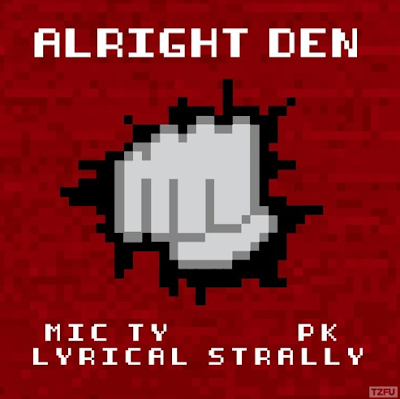 MIC TY FT. PK & LYRICAL STRALLY - ALRIGHT DEN