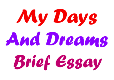 My Days and Dreams Brief Essay