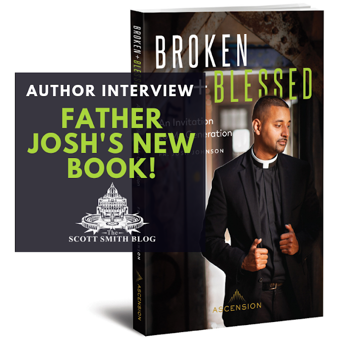 Interview with Father Josh Johnson about his NEW Book: Broken & Blessed