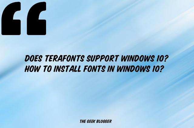 Does terafonts support Windows 10? How to install fonts in Windows 10?