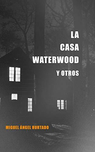 """""""La casa Waterwood y otros"""" de Miguel Ángel Hurtado"""