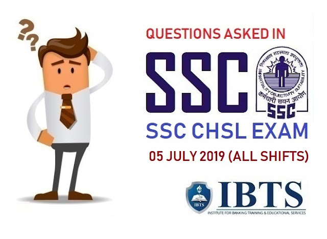 Questions Asked in SSC CHSL Exam: 05 July 2019 (All Shifts)