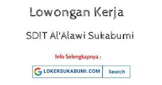 Lowongan Kerja SDIT Al'Alawi Sukabumi Terbaru