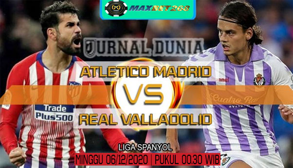 Prediksi Atletico Madrid Vs Real Valladolid, Minggu 06 Desember 2020 Pukul 00.30 WIB