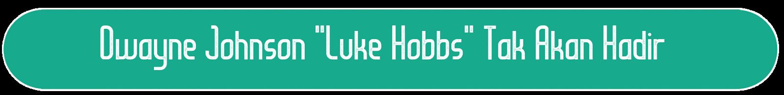 "Dwayne Johnson ""Luke Hobbs"" Tak Akan Hadir"