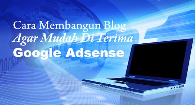 Cara Membangun Blog Agar Mudah Di Terima Google Adsense
