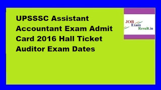 UPSSSC Assistant Accountant Exam Admit Card 2016 Hall Ticket Auditor Exam Dates