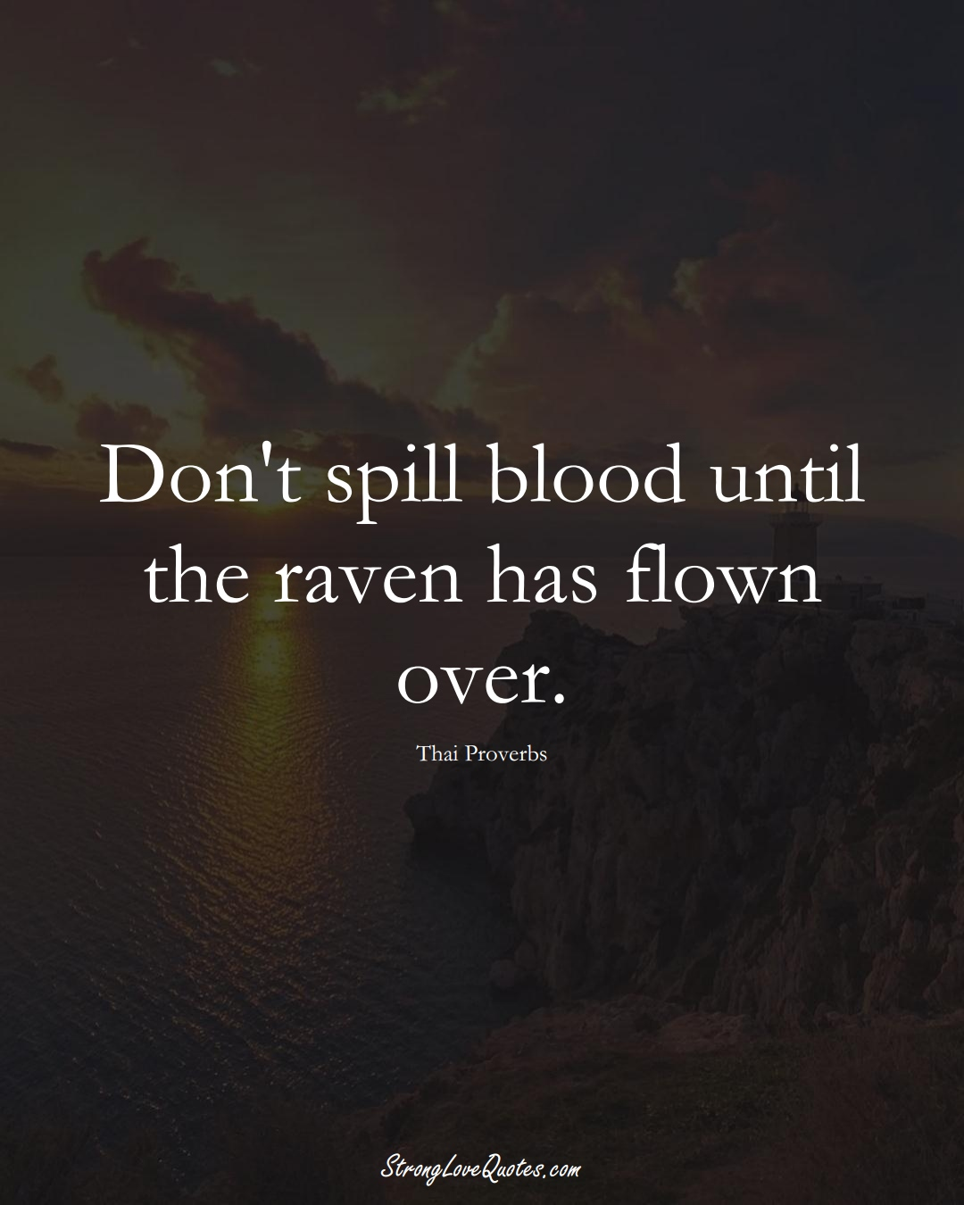 Don't spill blood until the raven has flown over. (Thai Sayings);  #AsianSayings