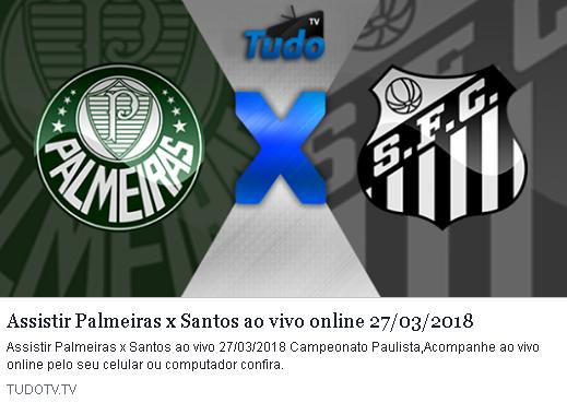 ASSISTIR PALMEIRAS X SANTOS AO VIVO ONLINE 27/03/2018 (TV TUDO)