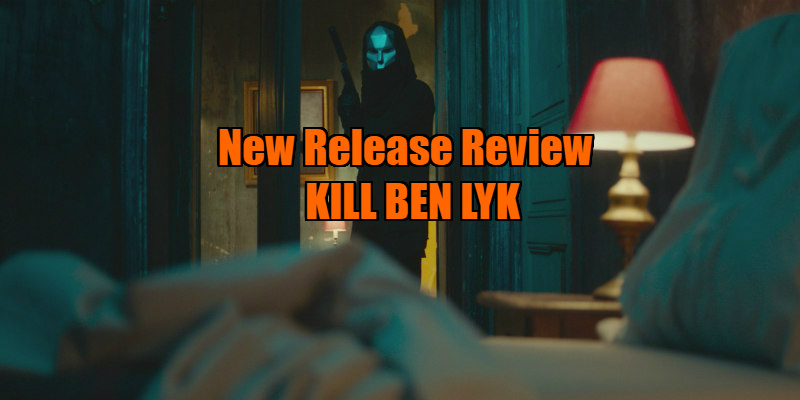 kill ben lyk review