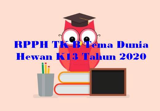 RPPH TK B Tema Dunia Hewan K13 Tahun 2020