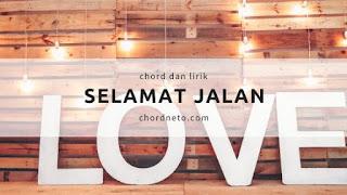 SELAMAT JALAN - The Boys Trio chord dan lirik