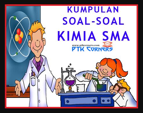 Kumpulan Latihan Soal Kimia Sma Kelas X Xi Dan Xii Terbaru Guru Now