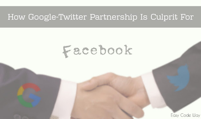 Google-Twitter Partnership is culprit for Facebook