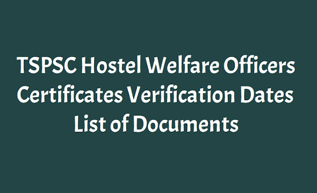 tspsc hostel welfare officers certificates verification dates, list of documents 2018,shortlisted candidates for certificate verification,hwo certificates verification dates,hwo verification material list of documents