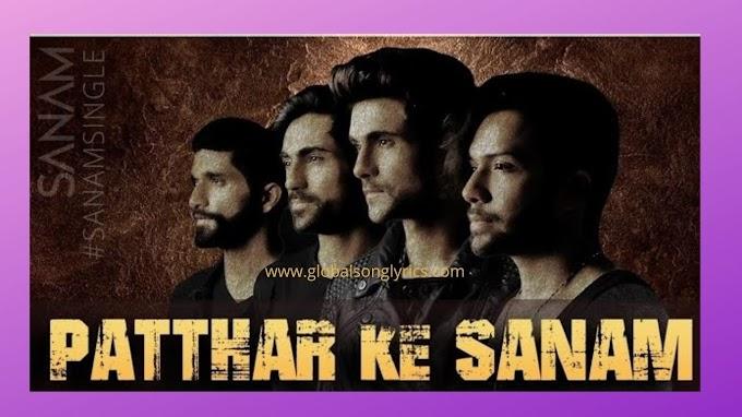 Song Lyrics: Patthar Ke Sanam – Sanam Puri | Latest Hindi Songs |