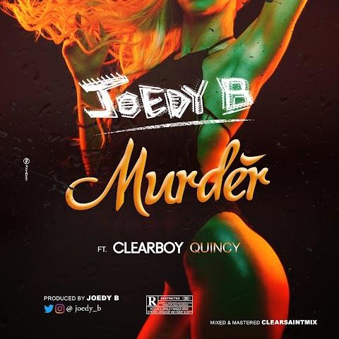 Music: Joedy B - Murder Ft. Quincy & Clearboy