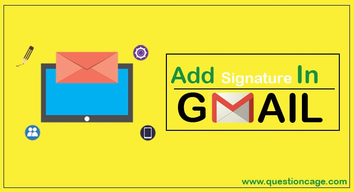 How to Add a Email Signature In Gmail