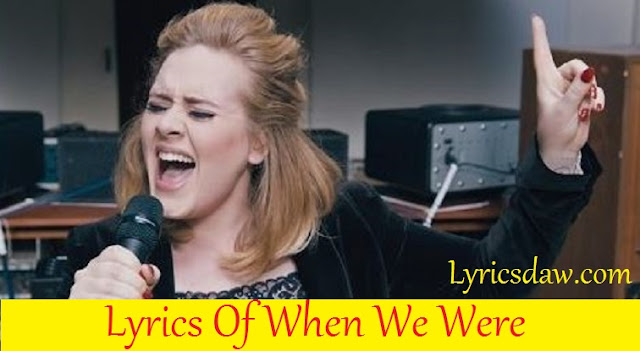 Lyrics Of When We Were Young Adele