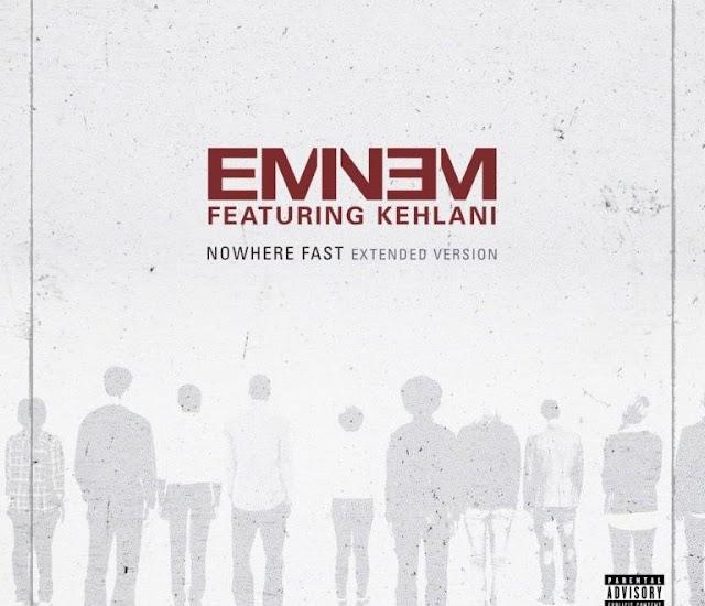 Music: Eminem – Nowhere Fast (Extended Version) Ft. Kehlani